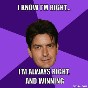 resized_clean-sheen-meme-generator-i-know-i-m-right-i-m-always-right-and-winning-d3a6ee